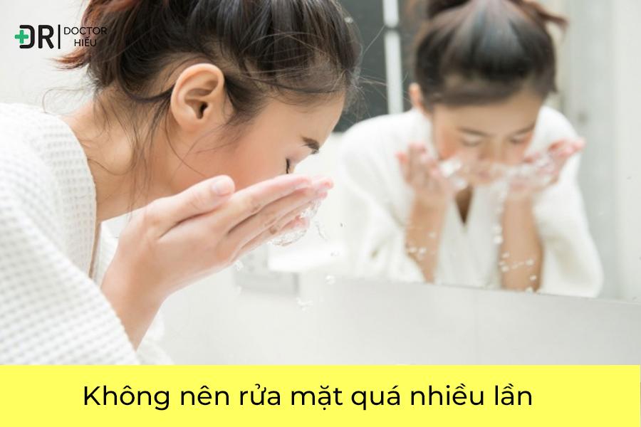 Không nên rửa mặt quá nhiều lần