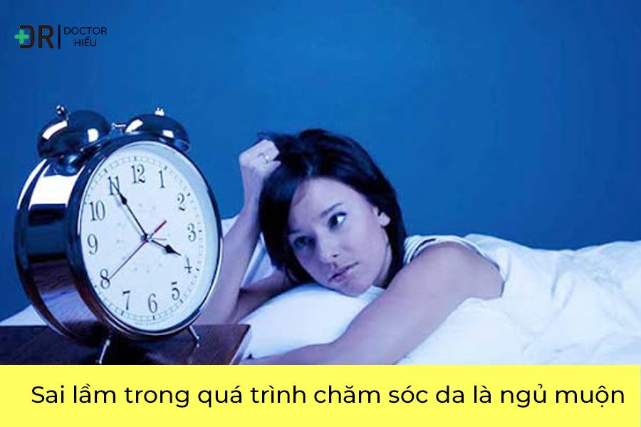 Ngủ muộn ảnh hưởng quá trình chăm sóc da