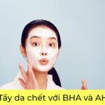 Tẩy da chết với BHA và AHA
