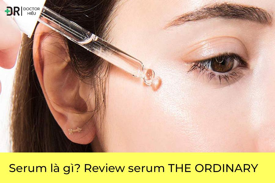Serum là gì? Review Serum The Ordinary
